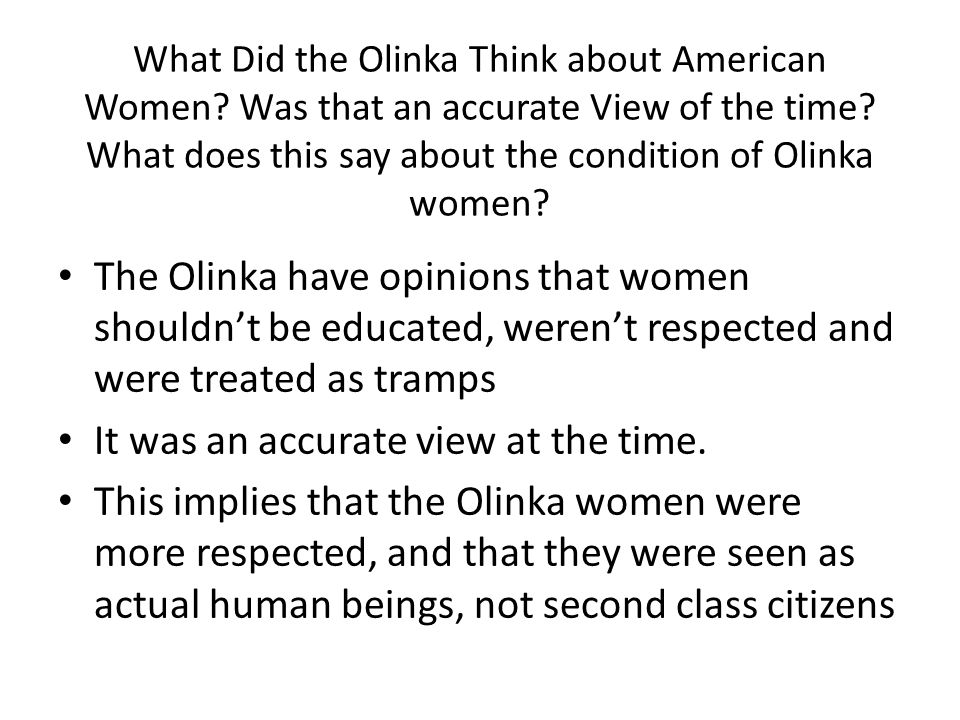What Did the Olinka Think about American Women? Was that an accurate View of the time? What does this say about the condition of Olinka women? The Oli