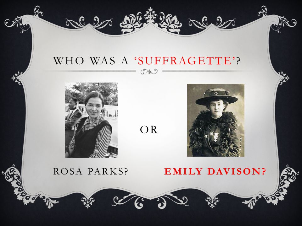 WHO WAS A 'SUFFRAGETTE'? ROSA PARKS? OR EMILY DAVISON?