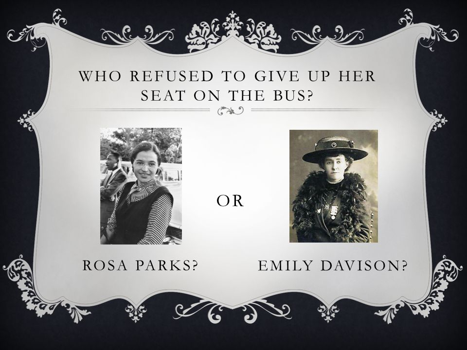 WHO REFUSED TO GIVE UP HER SEAT ON THE BUS? ROSA PARKS? OR EMILY DAVISON?