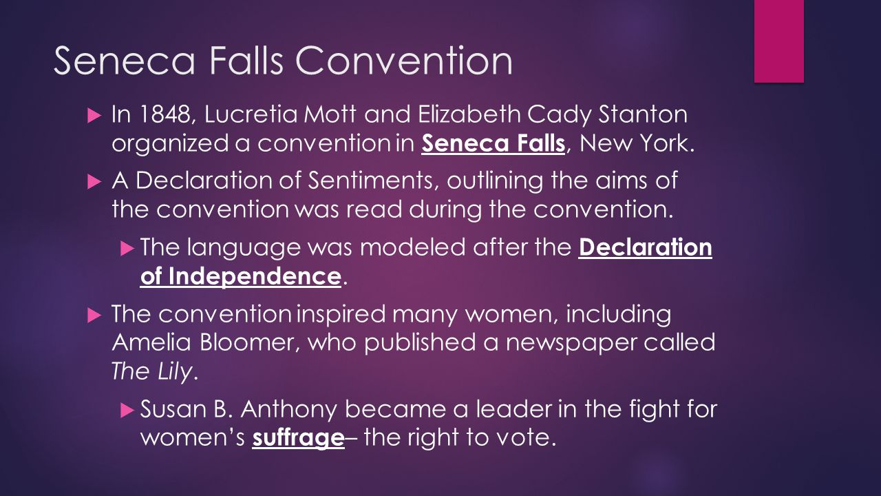 Seneca Falls Convention  In 1848, Lucretia Mott and Elizabeth Cady Stanton organized a convention in Seneca Falls, New York.  A Declaration of Senti
