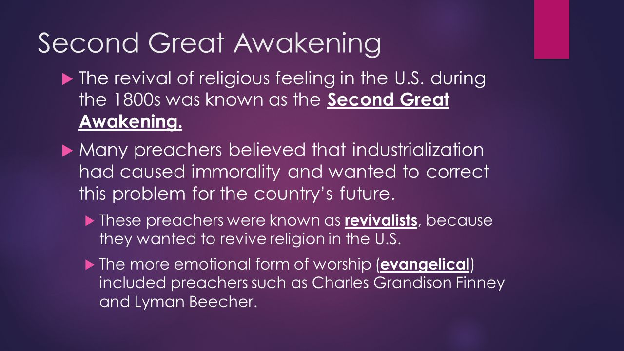 Second Great Awakening  The revival of religious feeling in the U.S. during the 1800s was known as the Second Great Awakening.  Many preachers belie