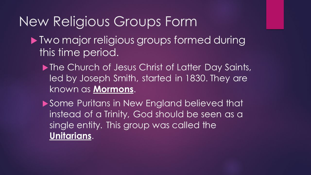 New Religious Groups Form  Two major religious groups formed during this time period.  The Church of Jesus Christ of Latter Day Saints, led by Josep