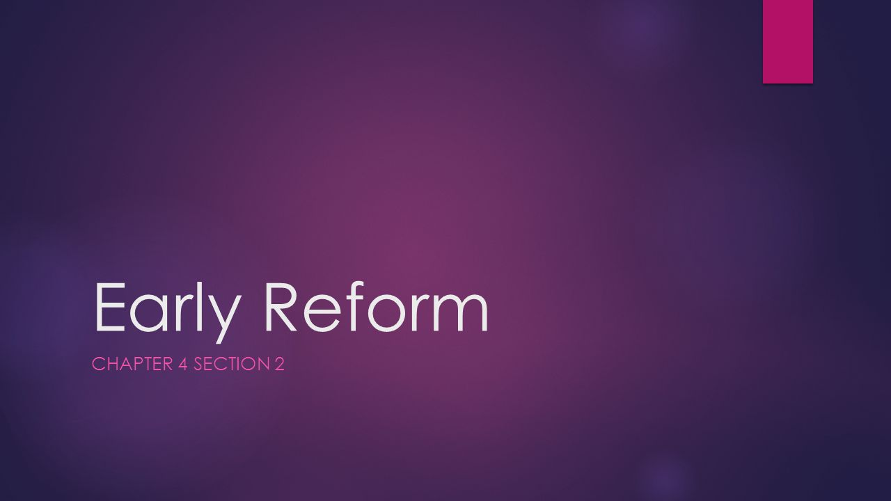 Early Reform CHAPTER 4 SECTION 2
