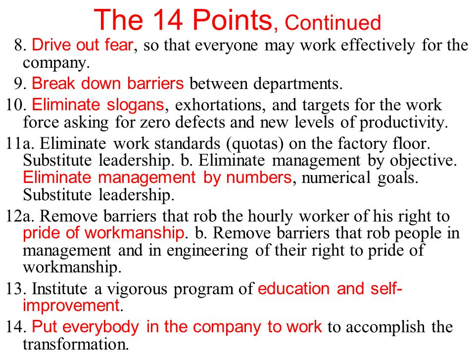 The 14 Points, Continued 8.Drive out fear, so that everyone may work effectively for the company.