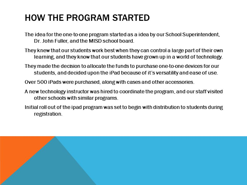 HOW THE PROGRAM STARTED The idea for the one-to-one program started as a idea by our School Superintendent, Dr.