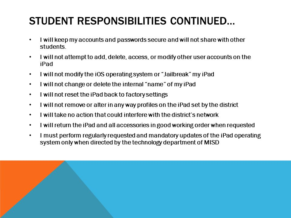 STUDENT RESPONSIBILITIES CONTINUED… I will keep my accounts and passwords secure and will not share with other students.