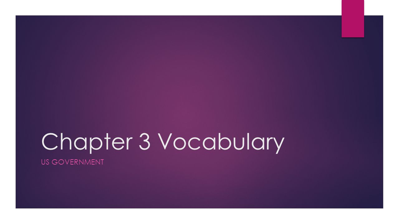Chapter 3 Vocabulary US GOVERNMENT