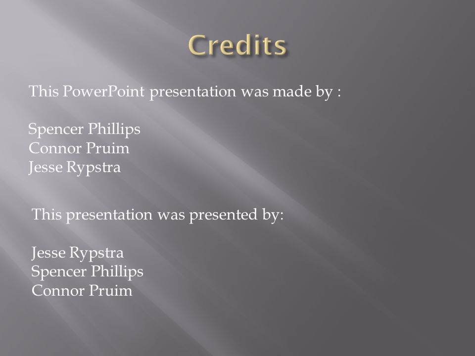 This presentation was presented by: Jesse Rypstra Spencer Phillips Connor Pruim This PowerPoint presentation was made by : Spencer Phillips Connor Pruim Jesse Rypstra