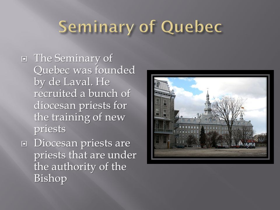  The Seminary of Quebec was founded by de Laval.