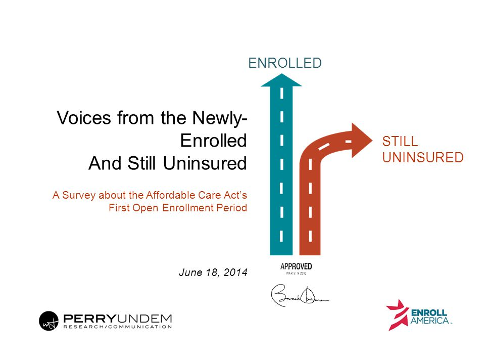 ENROLLED STILL UNINSURED Voices from the Newly- Enrolled And Still Uninsured A Survey about the Affordable Care Act's First Open Enrollment Period Jun