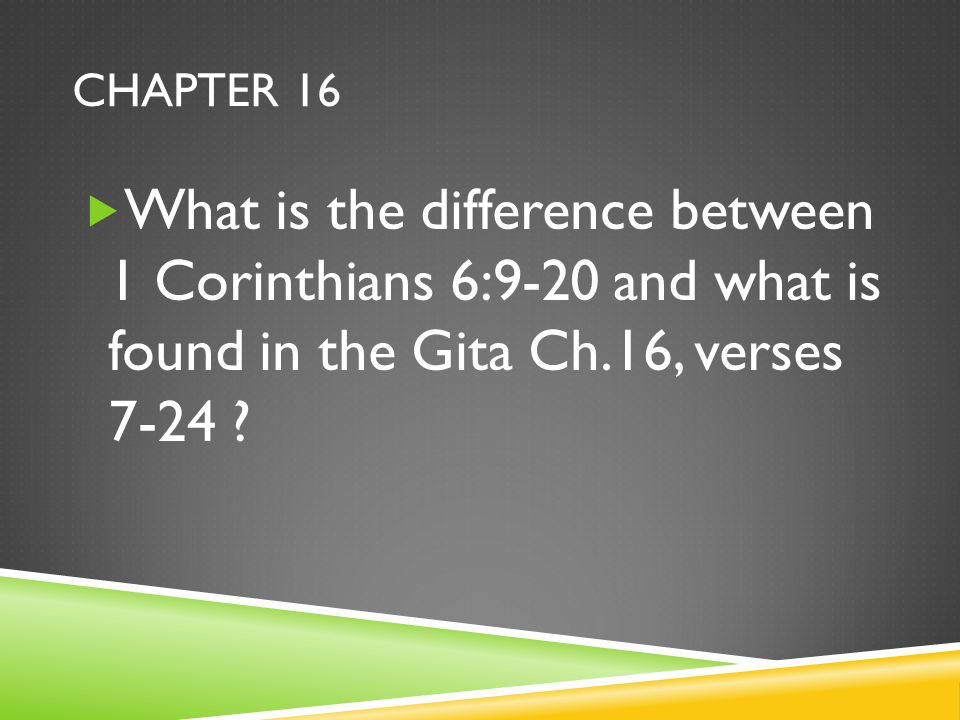 CHAPTER 16  What is the difference between 1 Corinthians 6:9-20 and what is found in the Gita Ch.16, verses 7-24