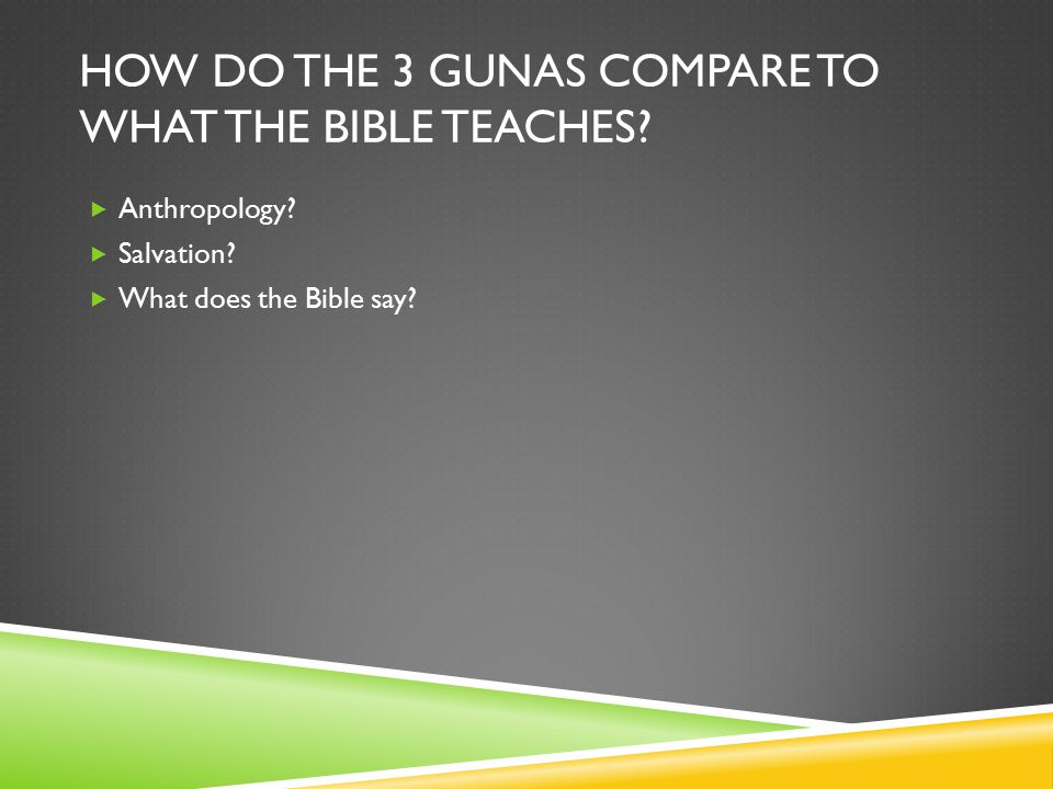 HOW DO THE 3 GUNAS COMPARE TO WHAT THE BIBLE TEACHES.