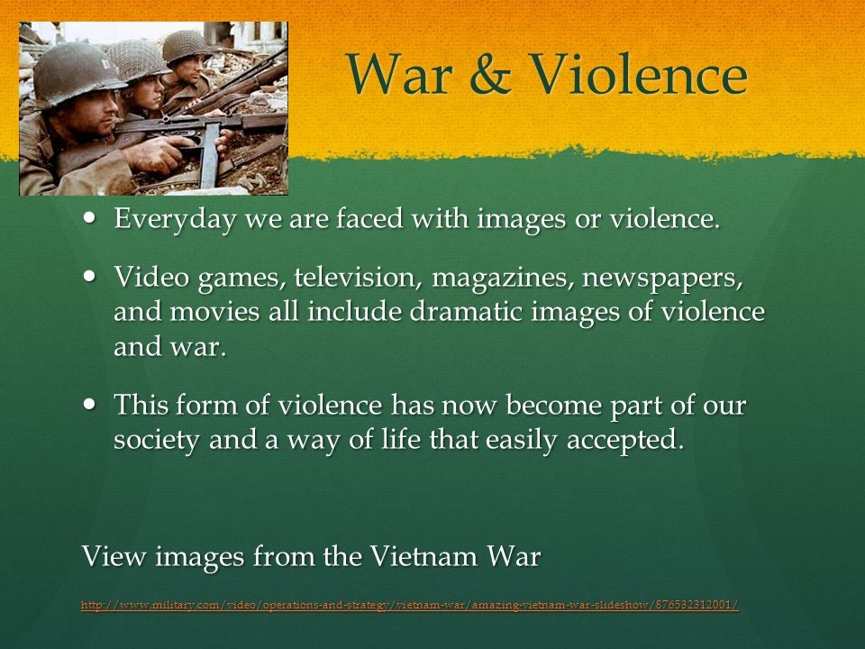War & Violence Everyday we are faced with images or violence.