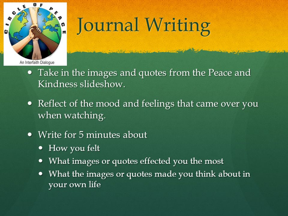 Journal Writing Take in the images and quotes from the Peace and Kindness slideshow.