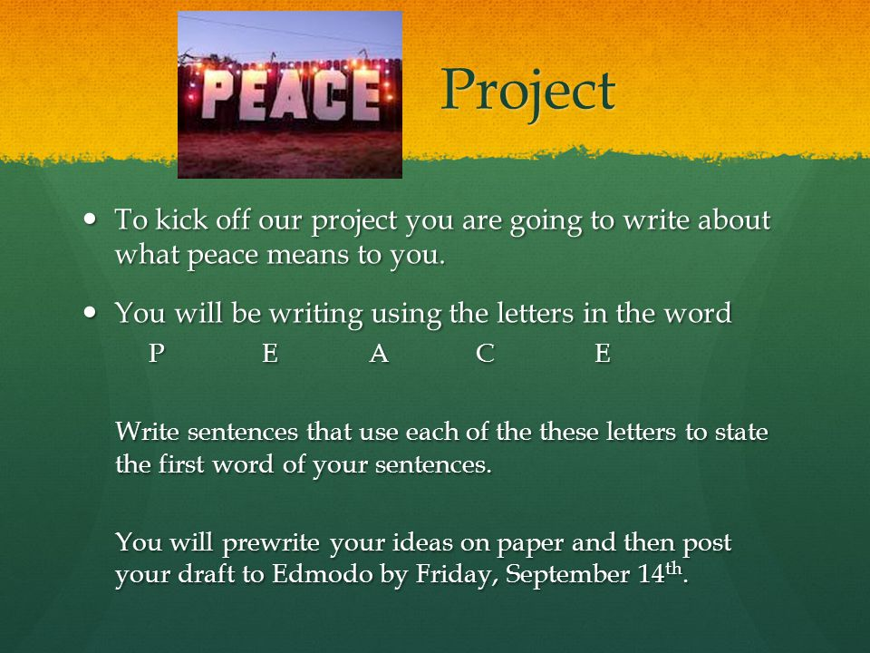 Project Project To kick off our project you are going to write about what peace means to you.