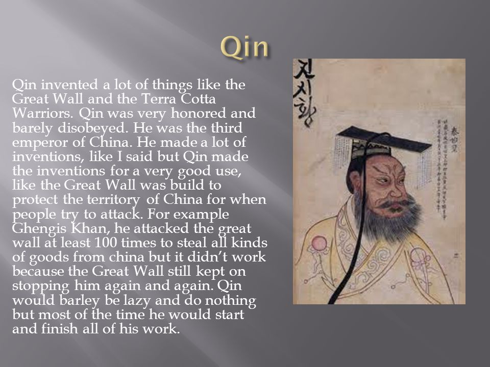 Qin invented a lot of things like the Great Wall and the Terra Cotta Warriors.