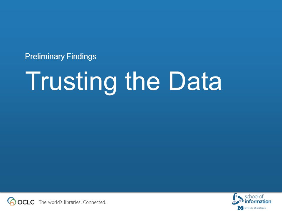 The world's libraries. Connected. Trusting the Data Preliminary Findings