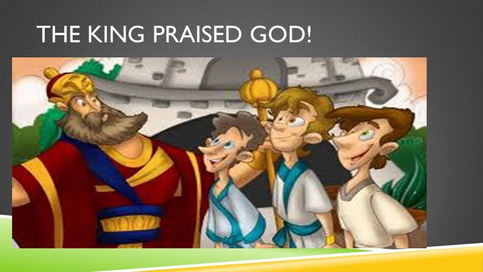 THE KING PRAISED GOD!
