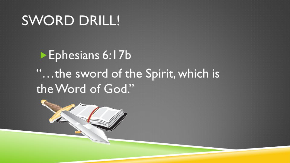 SWORD DRILL!  Ephesians 6:17b …the sword of the Spirit, which is the Word of God.