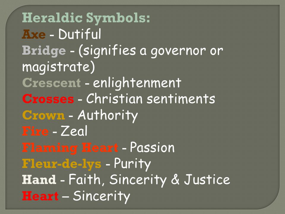 Heraldic Symbols: Axe - Dutiful Bridge - (signifies a governor or magistrate) Crescent - enlightenment Crosses - Christian sentiments Crown - Authorit