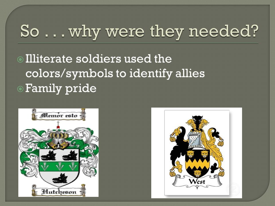  Illiterate soldiers used the colors/symbols to identify allies  Family pride