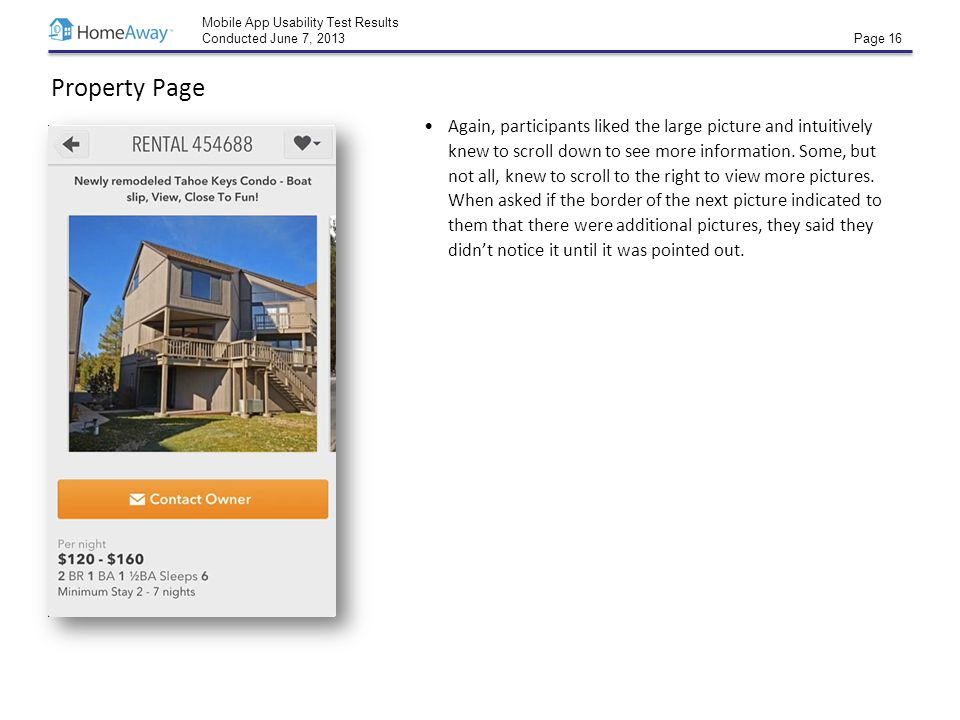 Mobile App Usability Test Results Conducted June 7, 2013 Page 16 Property Page Again, participants liked the large picture and intuitively knew to scroll down to see more information.