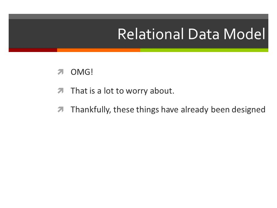 Relational Data Model  OMG.  That is a lot to worry about.