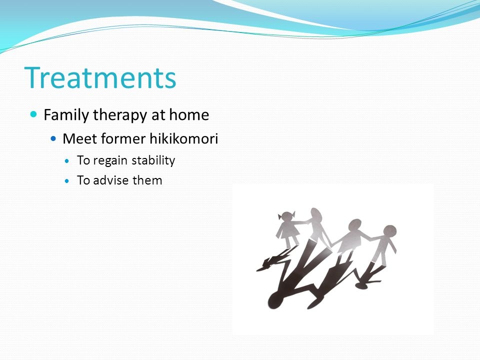 Treatments Family therapy at home Meet former hikikomori To regain stability To advise them