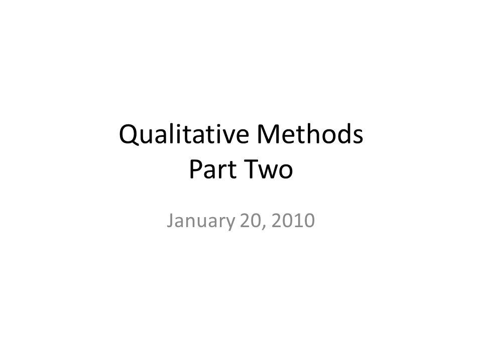 Qualitative Methods Part Two January 20, 2010