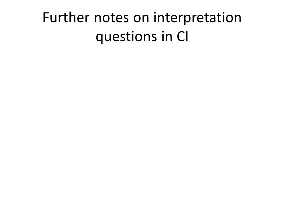 Further notes on interpretation questions in CI