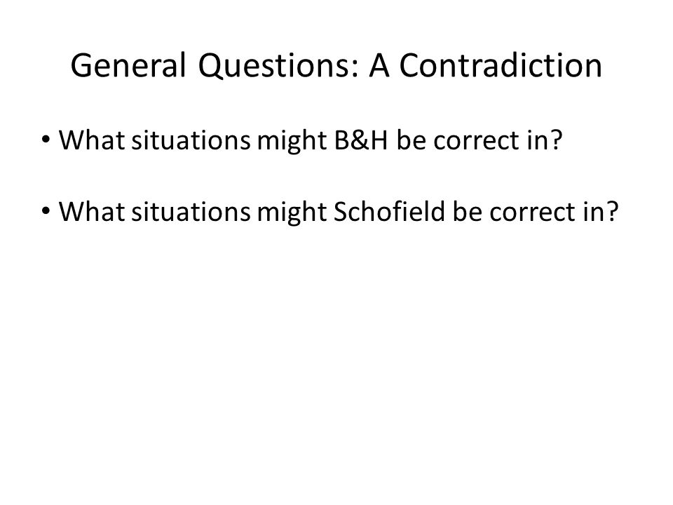 General Questions: A Contradiction What situations might B&H be correct in.