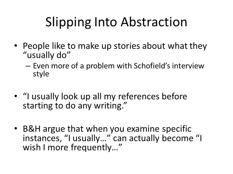 Slipping Into Abstraction People like to make up stories about what they usually do – Even more of a problem with Schofield's interview style I usually look up all my references before starting to do any writing. B&H argue that when you examine specific instances, I usually… can actually become I wish I more frequently…