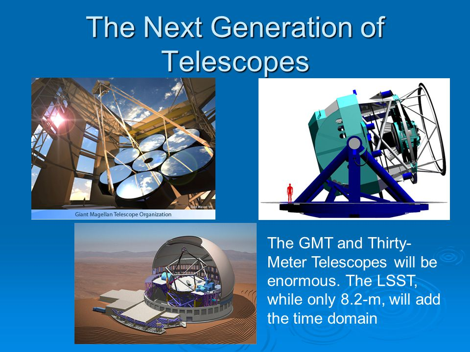 The Next Generation of Telescopes The GMT and Thirty- Meter Telescopes will be enormous.