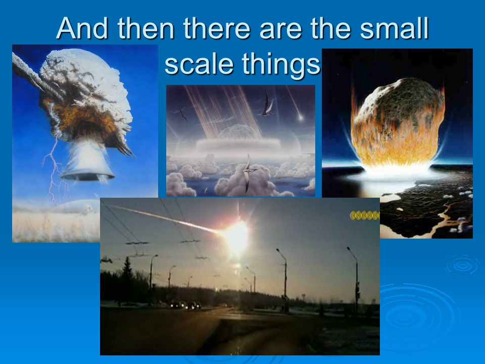 And then there are the small scale things