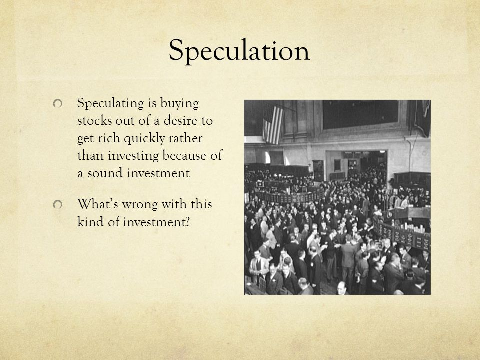 Speculation Speculating is buying stocks out of a desire to get rich quickly rather than investing because of a sound investment What's wrong with thi
