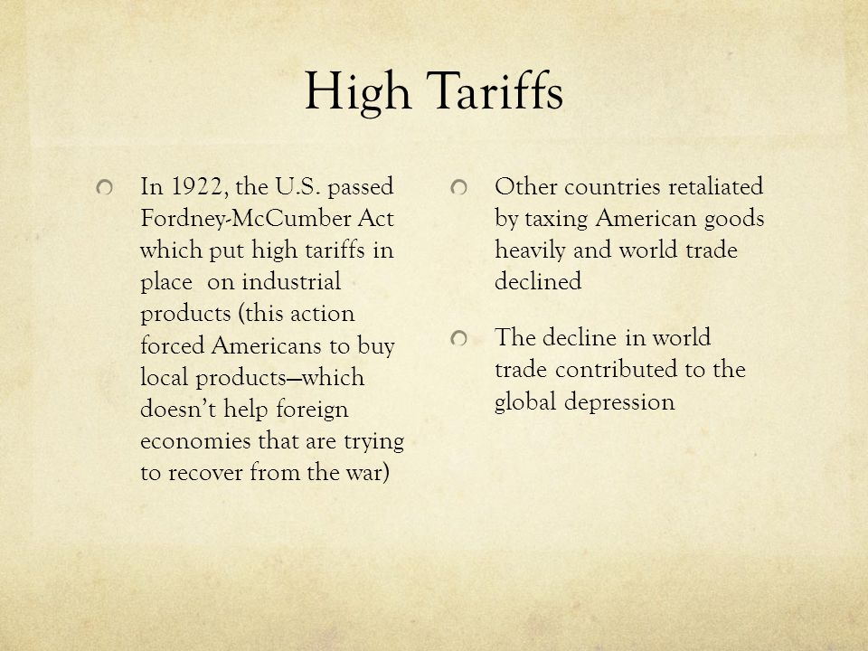 High Tariffs In 1922, the U.S. passed Fordney-McCumber Act which put high tariffs in place on industrial products (this action forced Americans to buy