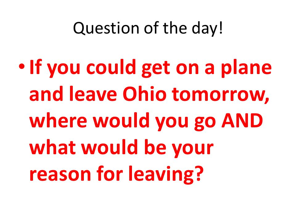Follow-up question: Based on your reason for leaving, would you say that you're being PUSHED out of Ohio for negative reasons or PULLED to somewhere else for a positive reason?