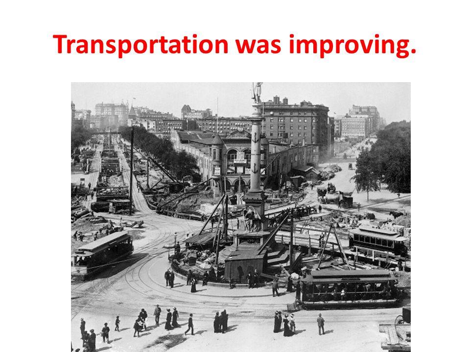 Transportation was improving.