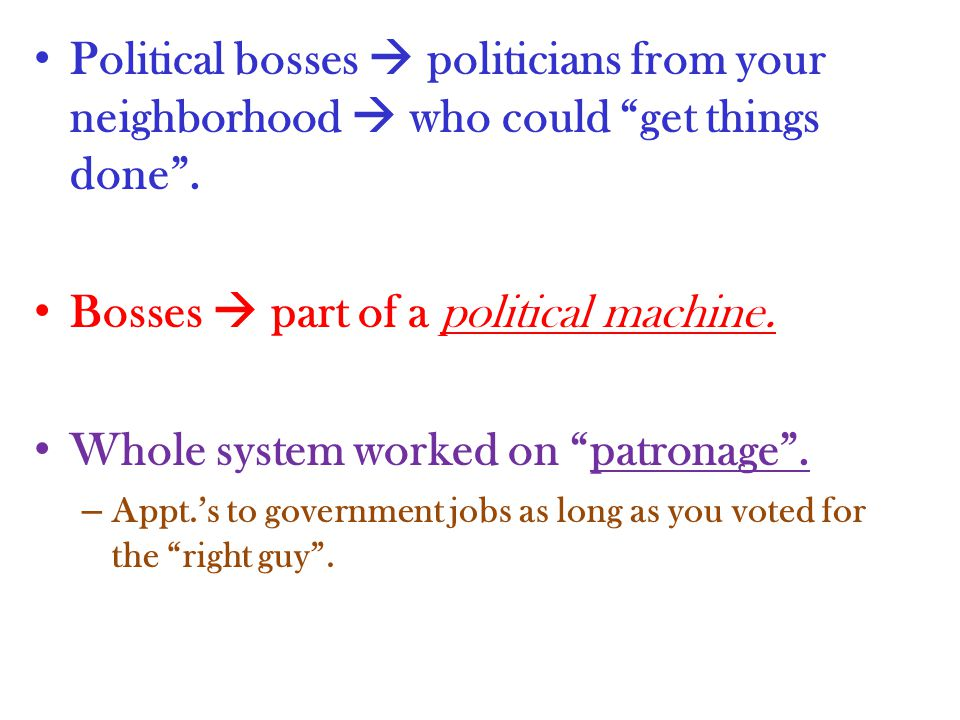 Political bosses  politicians from your neighborhood  who could get things done .