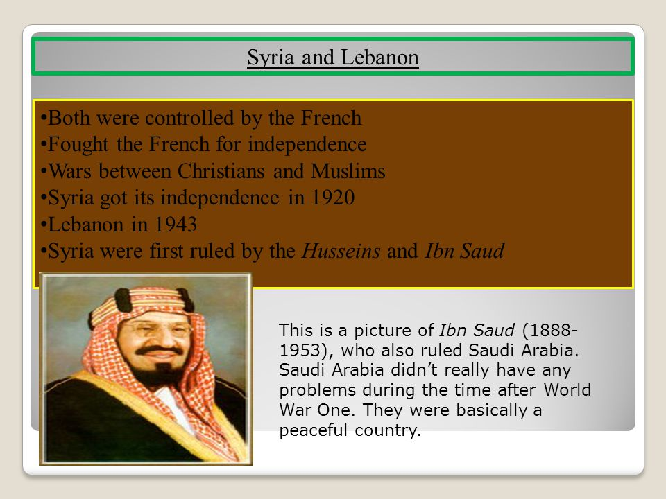 Syria and Lebanon Both were controlled by the French Fought the French for independence Wars between Christians and Muslims Syria got its independence