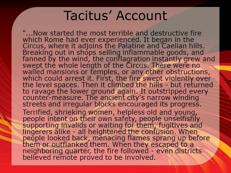 Tacitus' Account ...Now started the most terrible and destructive fire which Rome had ever experienced.