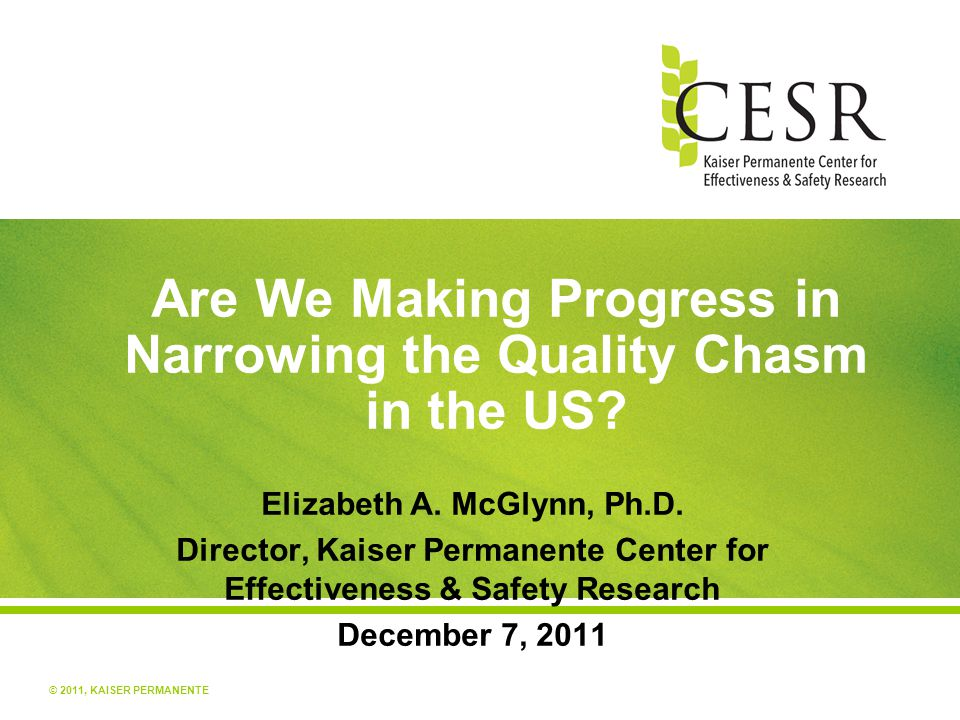 © 2011, KAISER PERMANENTE VA Combined Reporting, Incentives, Health Information & Showed Better Performance Care that meets quality standards Asch et al, 2004