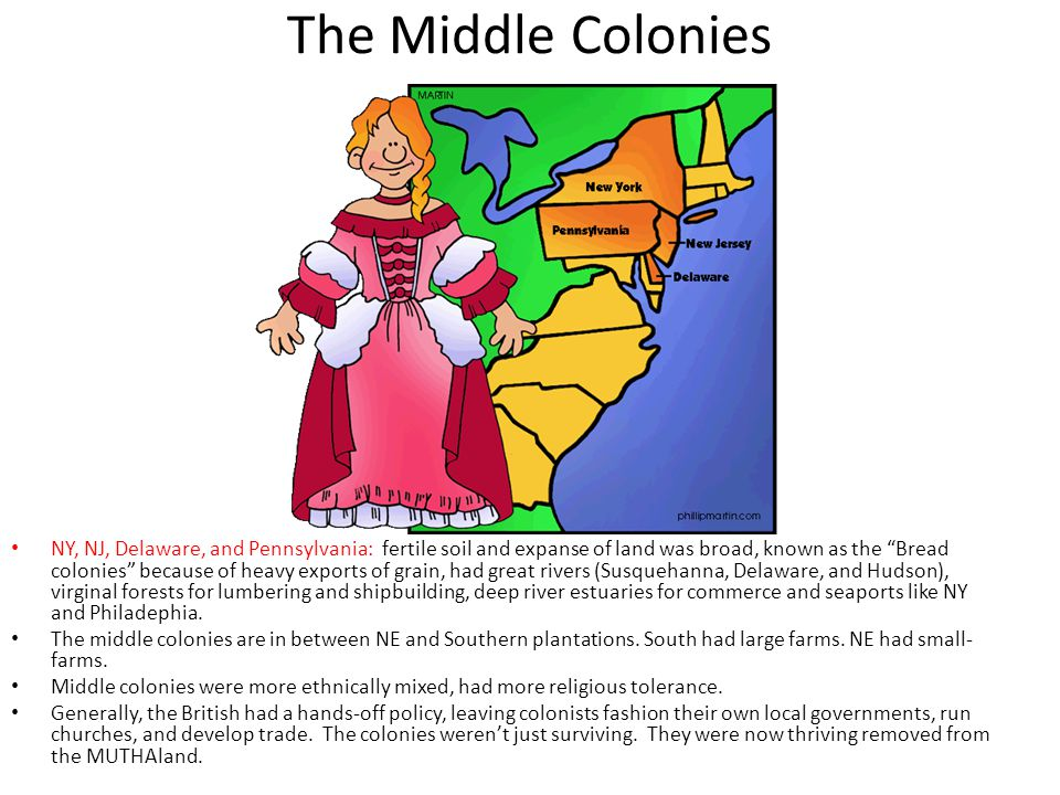 """The Middle Colonies NY, NJ, Delaware, and Pennsylvania: fertile soil and expanse of land was broad, known as the """"Bread colonies"""" because of heavy exp"""
