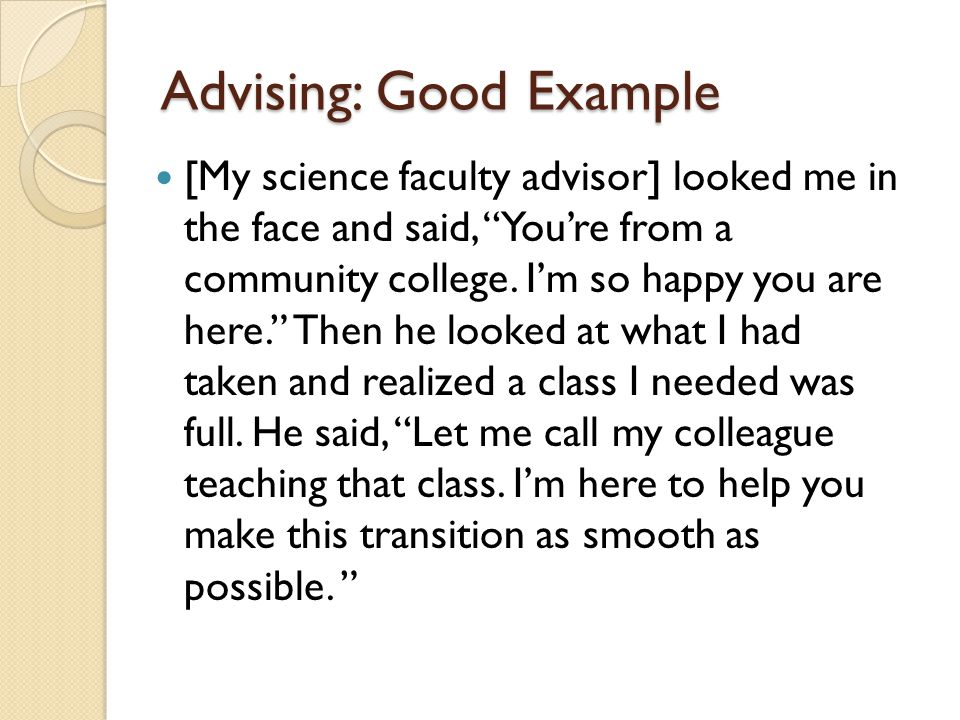 Advising: Good Example [My science faculty advisor] looked me in the face and said, You're from a community college.
