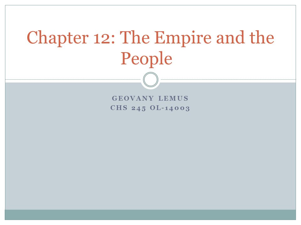 GEOVANY LEMUS CHS 245 OL-14003 Chapter 12: The Empire and the People