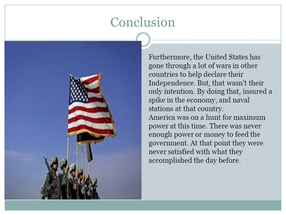 Conclusion Furthermore, the United States has gone through a lot of wars in other countries to help declare their Independence.