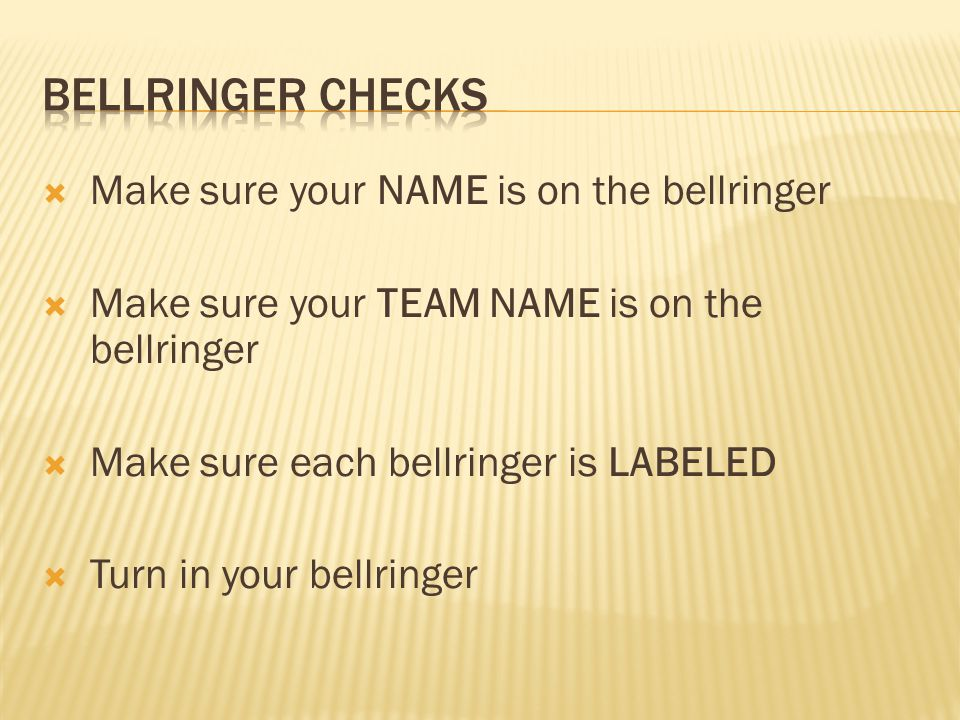  Make sure your NAME is on the bellringer  Make sure your TEAM NAME is on the bellringer  Make sure each bellringer is LABELED  Turn in your bellringer