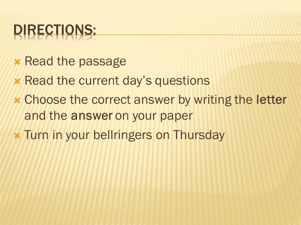  Read the passage  Read the current day's questions  Choose the correct answer by writing the letter and the answer on your paper  Turn in your bellringers on Thursday
