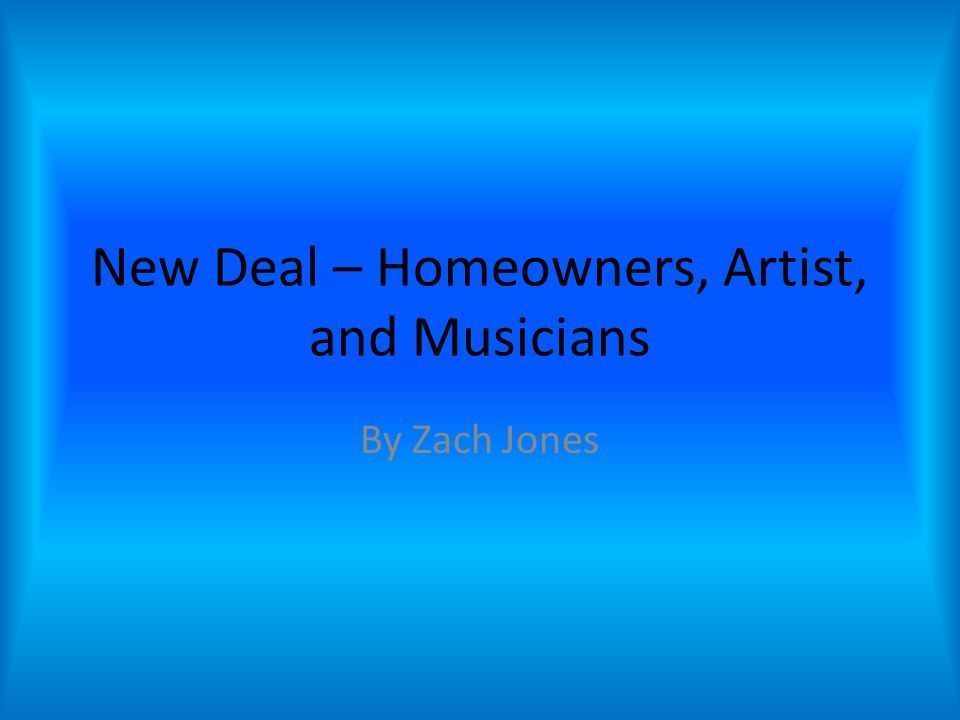 New Deal – Homeowners, Artist, and Musicians By Zach Jones