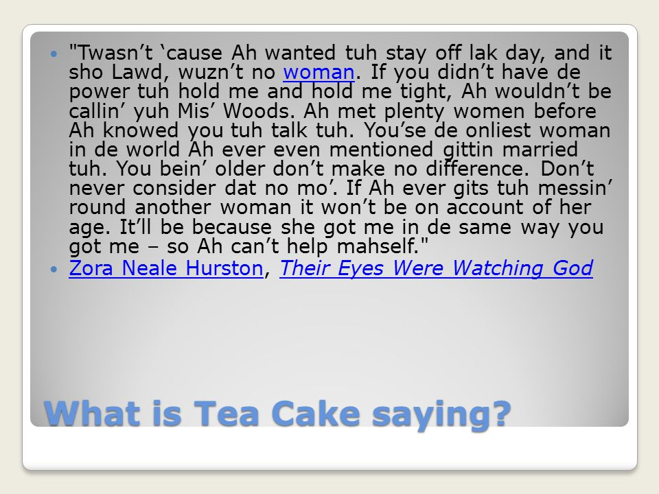 What is Tea Cake saying.